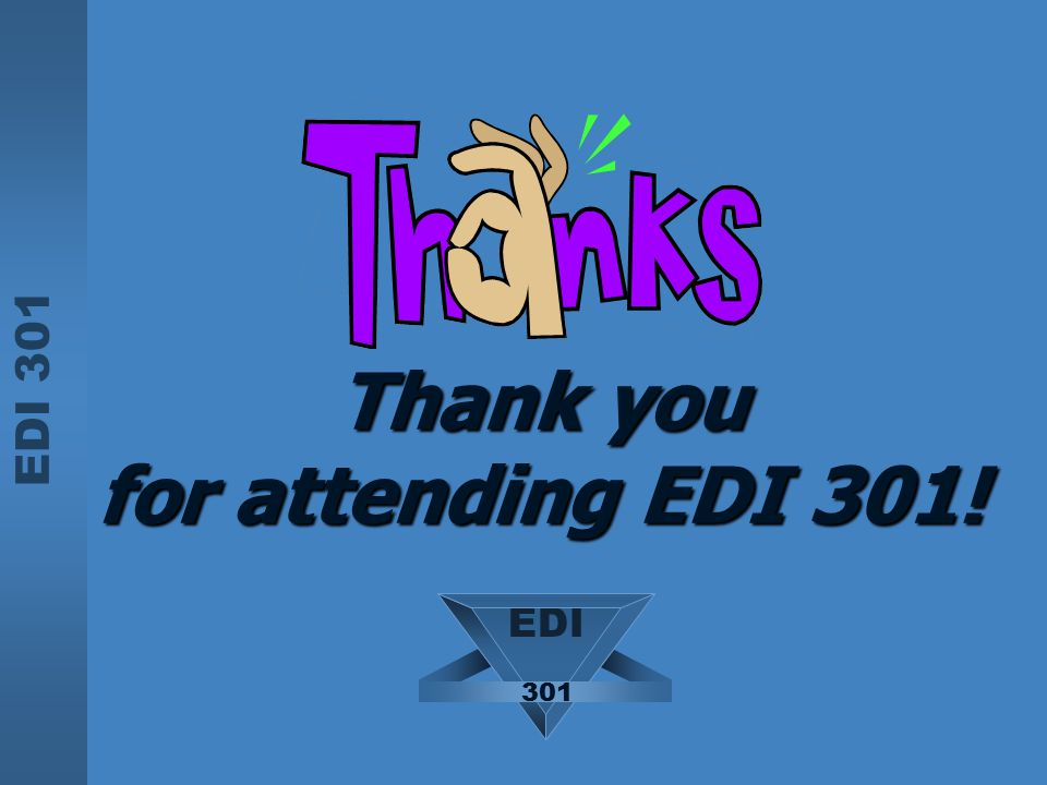 Thank you for attending EDI 301!