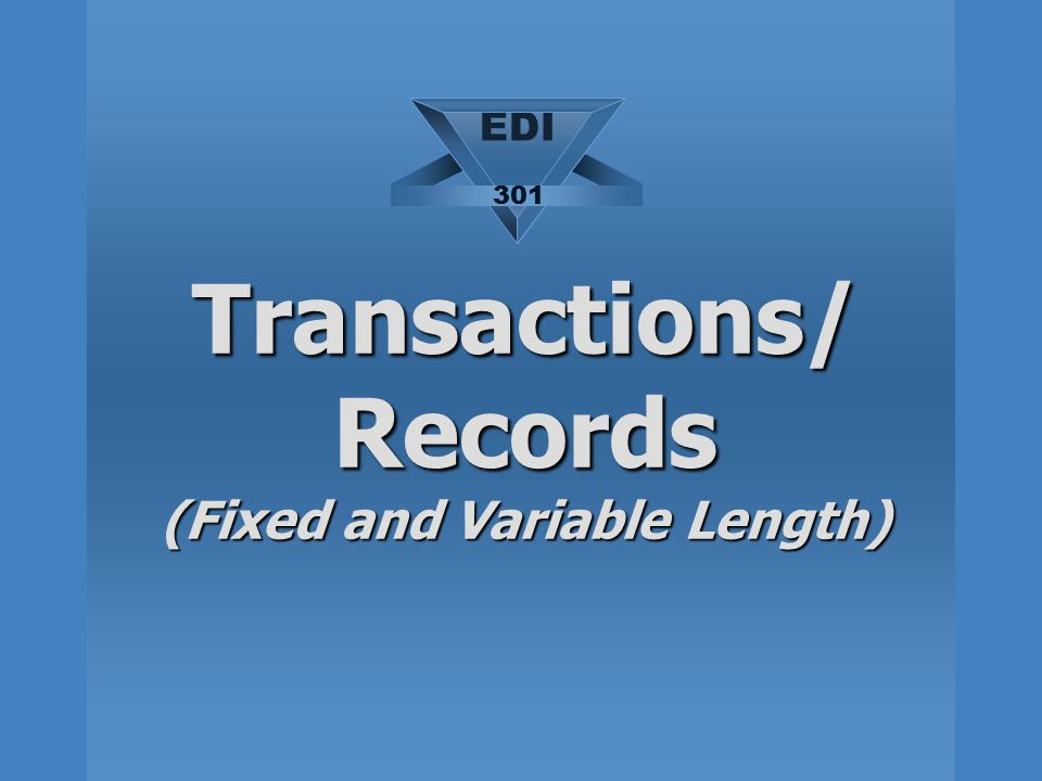 Transactions/ Records (Fixed and Variable Length)