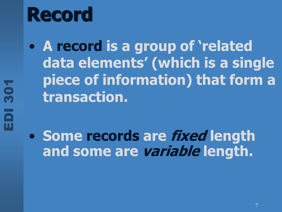 Record A record is a group of 'related data elements' (which is a single piece of information) that form a transaction.