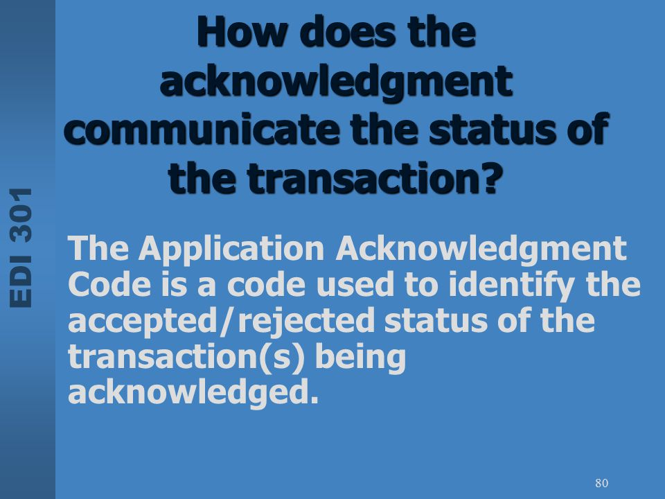 How does the acknowledgment communicate the status of the transaction
