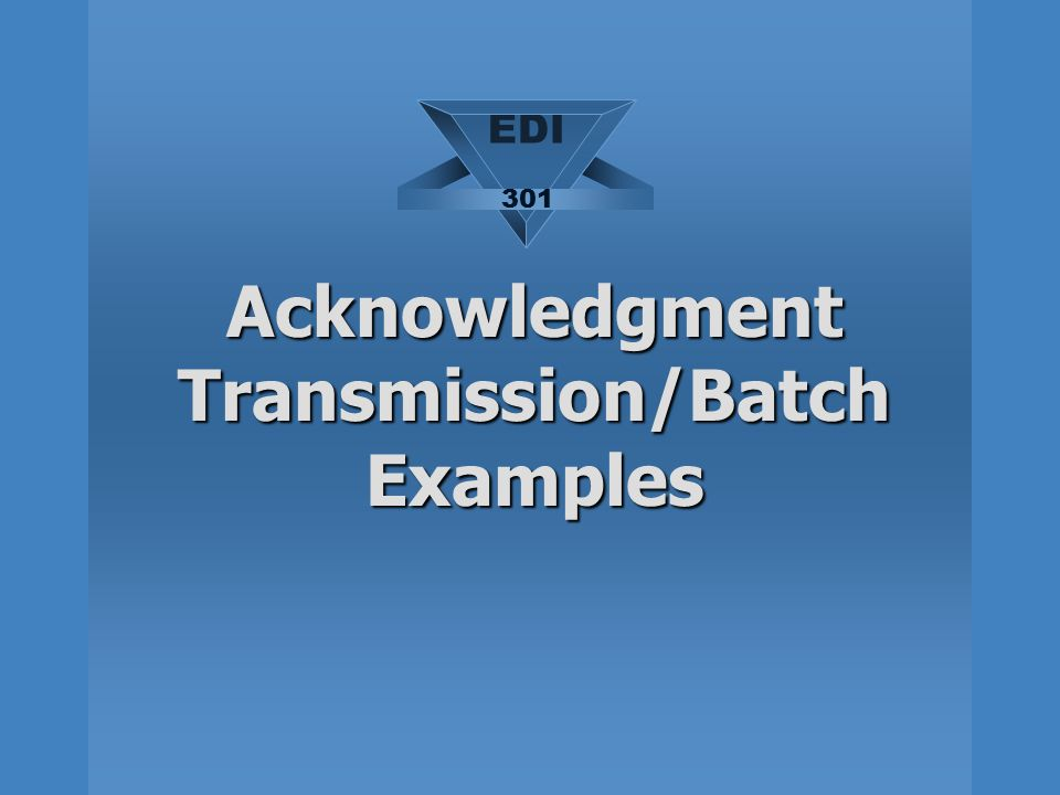 Acknowledgment Transmission/Batch Examples