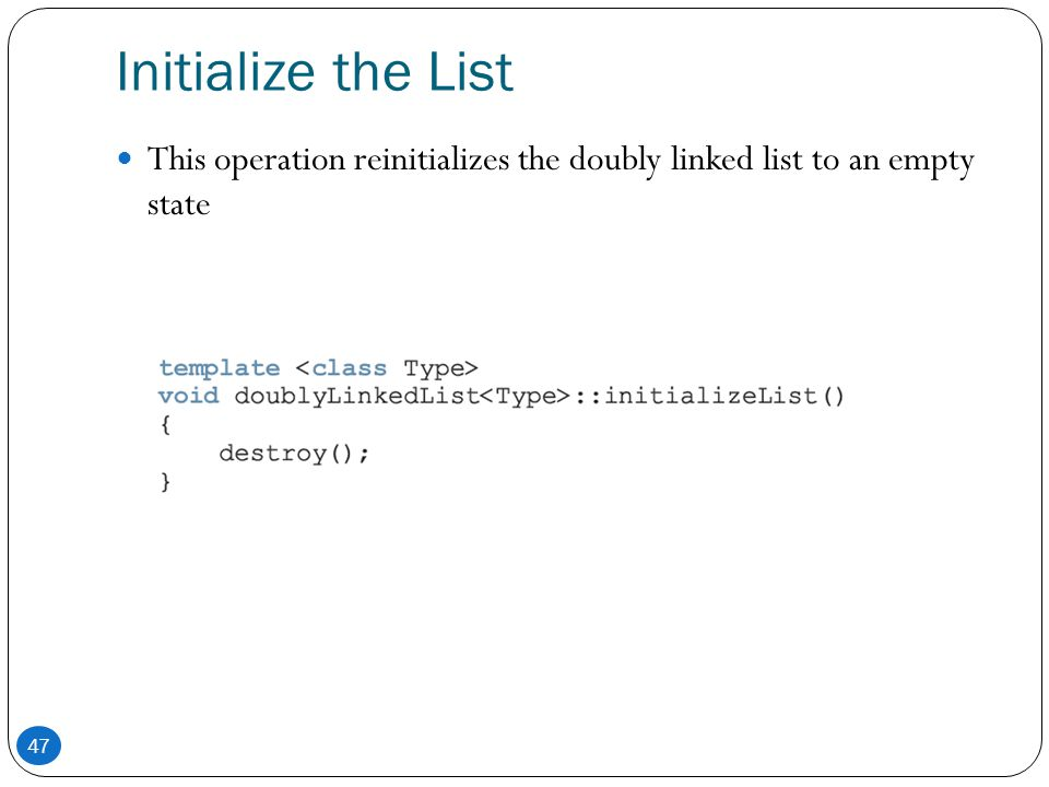 Initialize the List This operation reinitializes the doubly linked list to an empty state