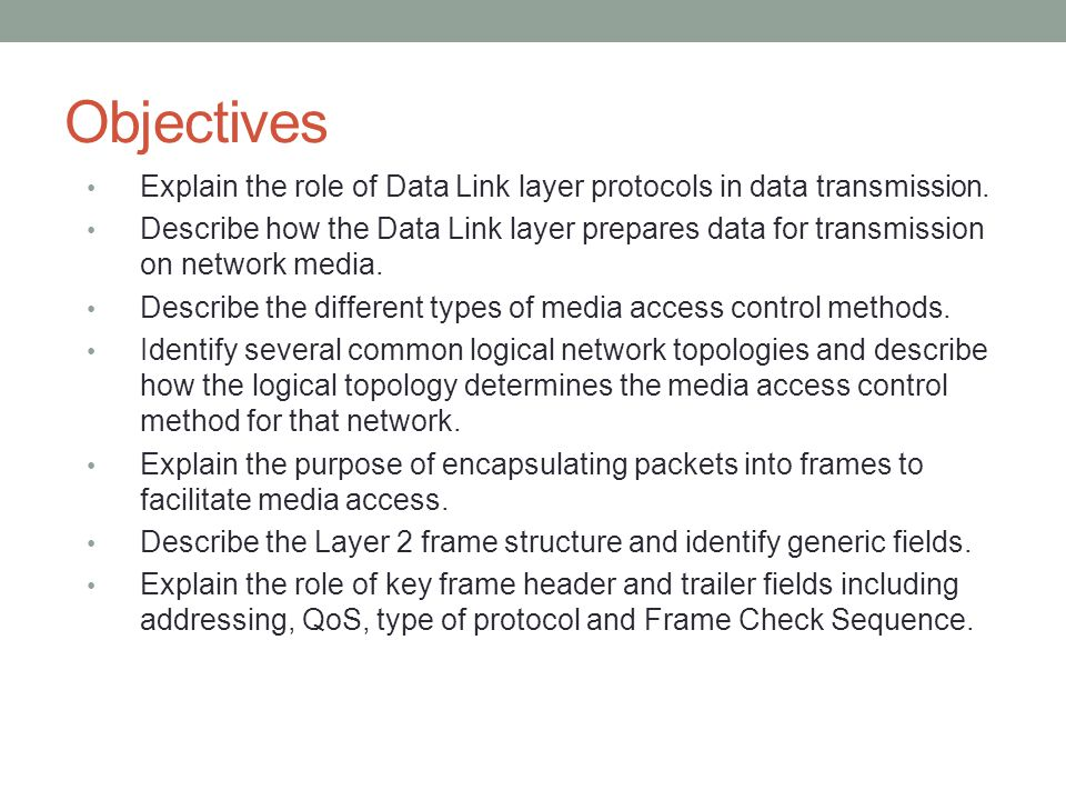 Objectives Explain the role of Data Link layer protocols in data transmission.