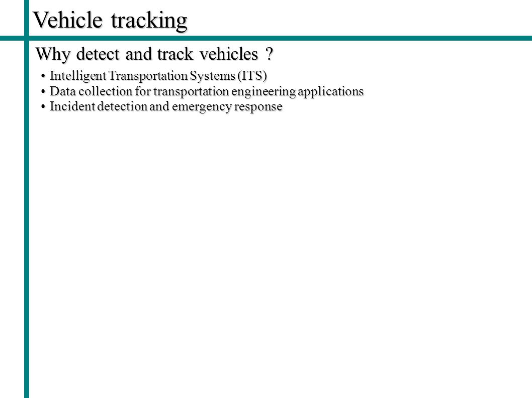 Vehicle tracking Why detect and track vehicles Non-vision sensors