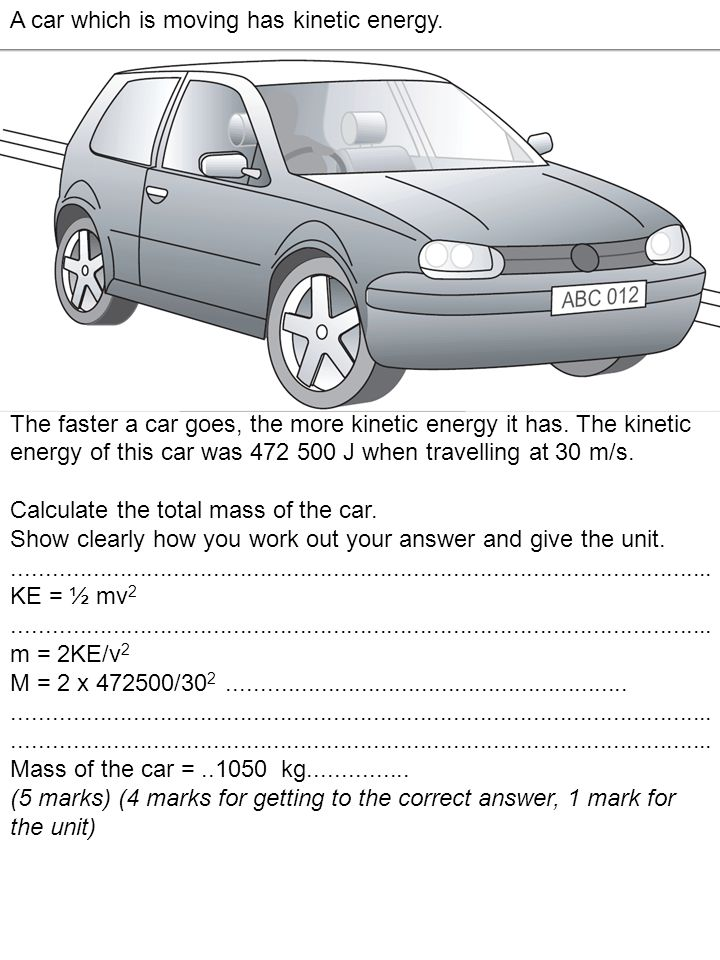 A car which is moving has kinetic energy.