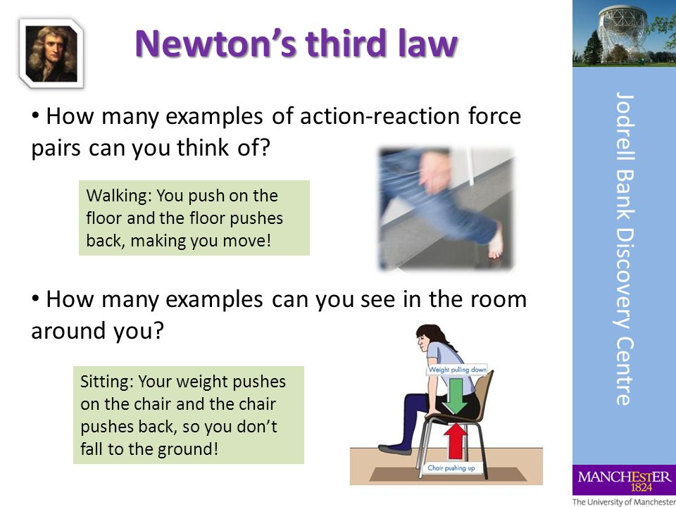 Newton's third law Jodrell Bank Discovery Centre. How many examples of action-reaction force pairs can you think of