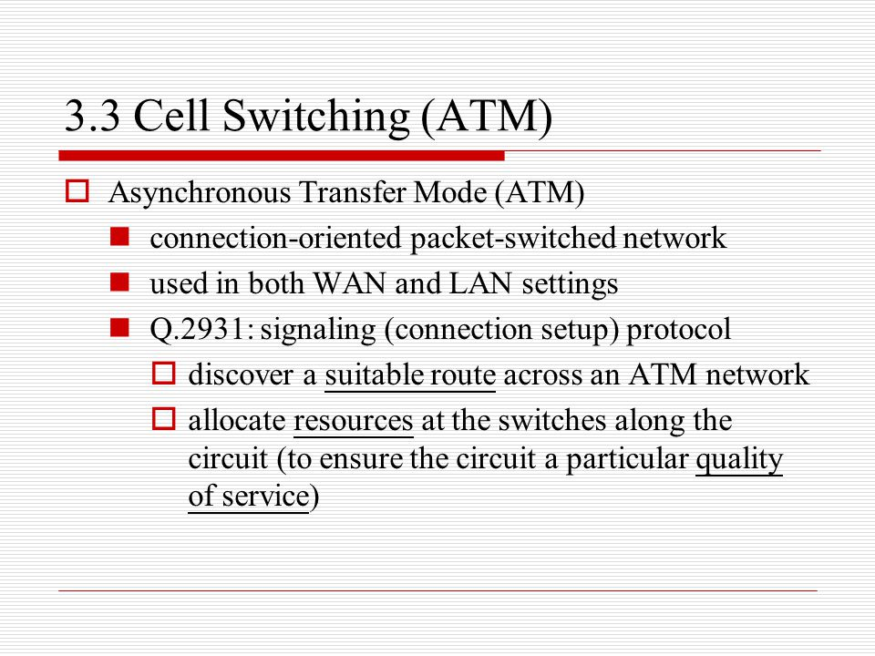 3.3 Cell Switching (ATM) Asynchronous Transfer Mode (ATM)