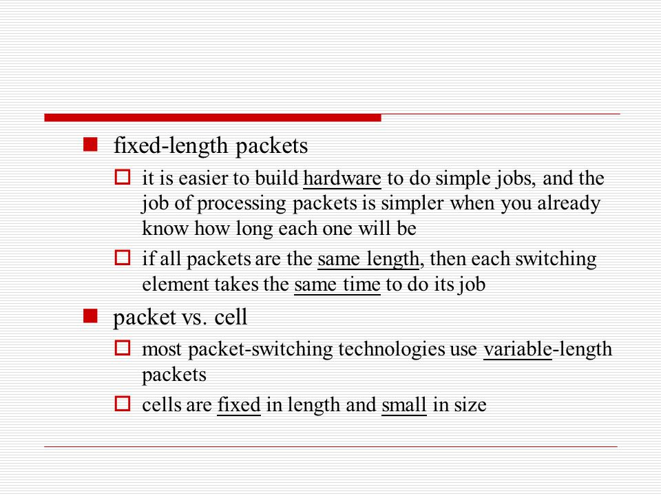 fixed-length packets packet vs. cell