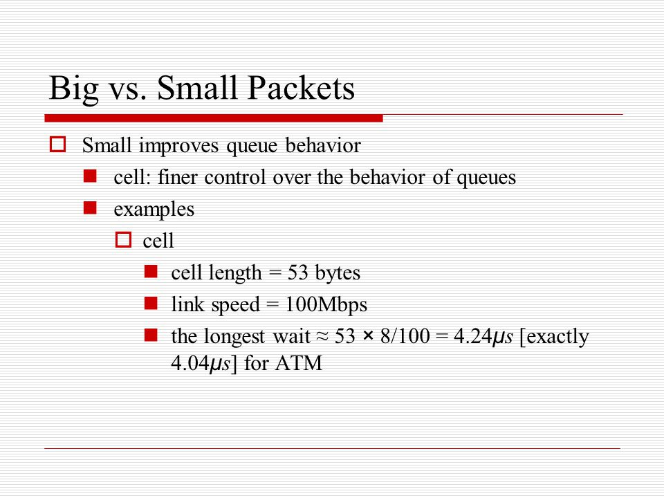 Big vs. Small Packets Small improves queue behavior