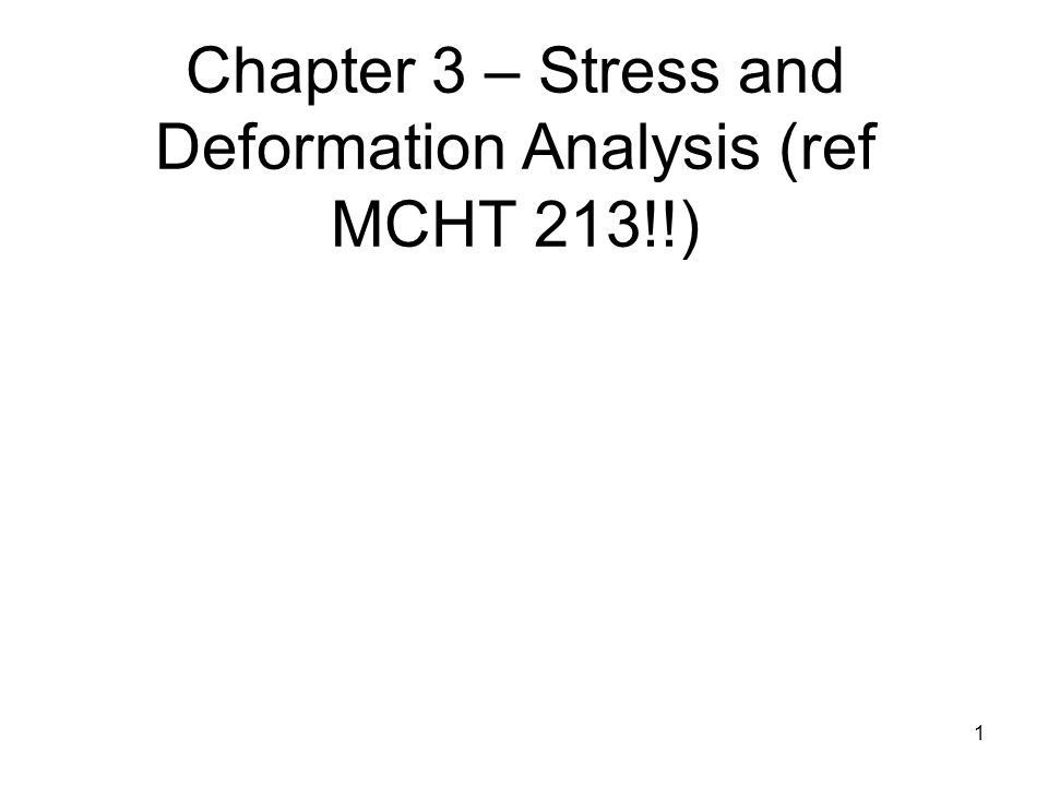 Chapter 3 – Stress and Deformation Analysis (ref MCHT 213!!)