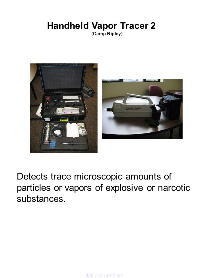 Handheld Vapor Tracer 2 (Camp Ripley) Detects trace microscopic amounts of particles or vapors of explosive or narcotic substances.