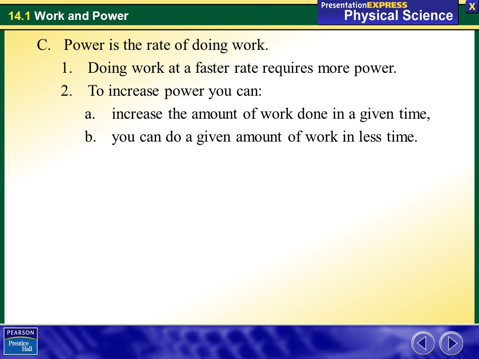 Power is the rate of doing work.
