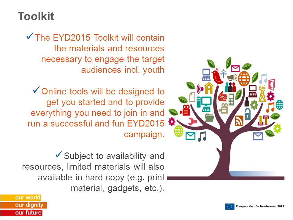 Toolkit The EYD2015 Toolkit will contain the materials and resources necessary to engage the target audiences incl. youth.