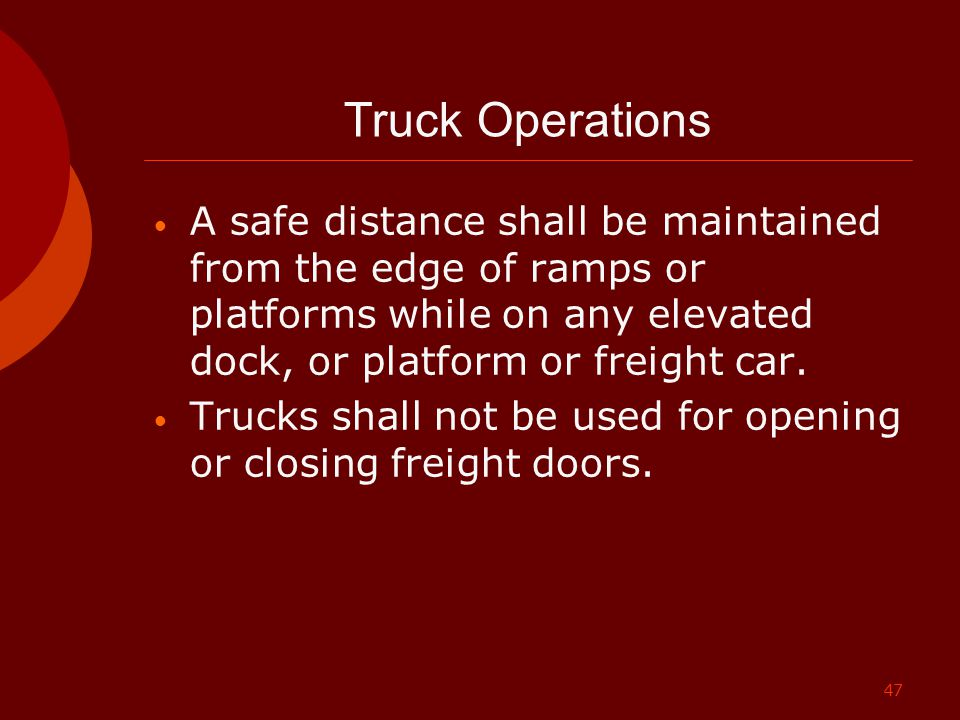 Truck Operations A safe distance shall be maintained from the edge of ramps or platforms while on any elevated dock, or platform or freight car.