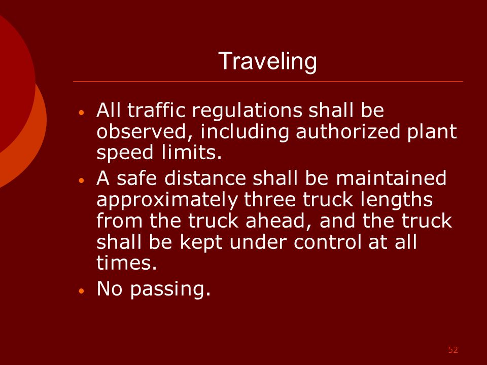 Traveling All traffic regulations shall be observed, including authorized plant speed limits.