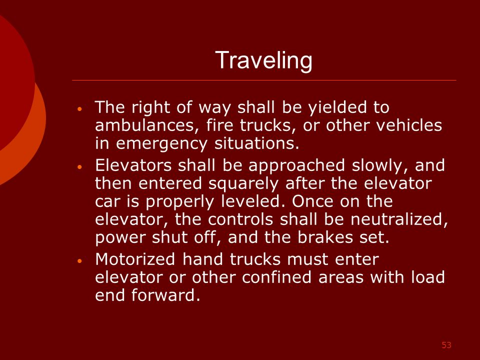Traveling The right of way shall be yielded to ambulances, fire trucks, or other vehicles in emergency situations.