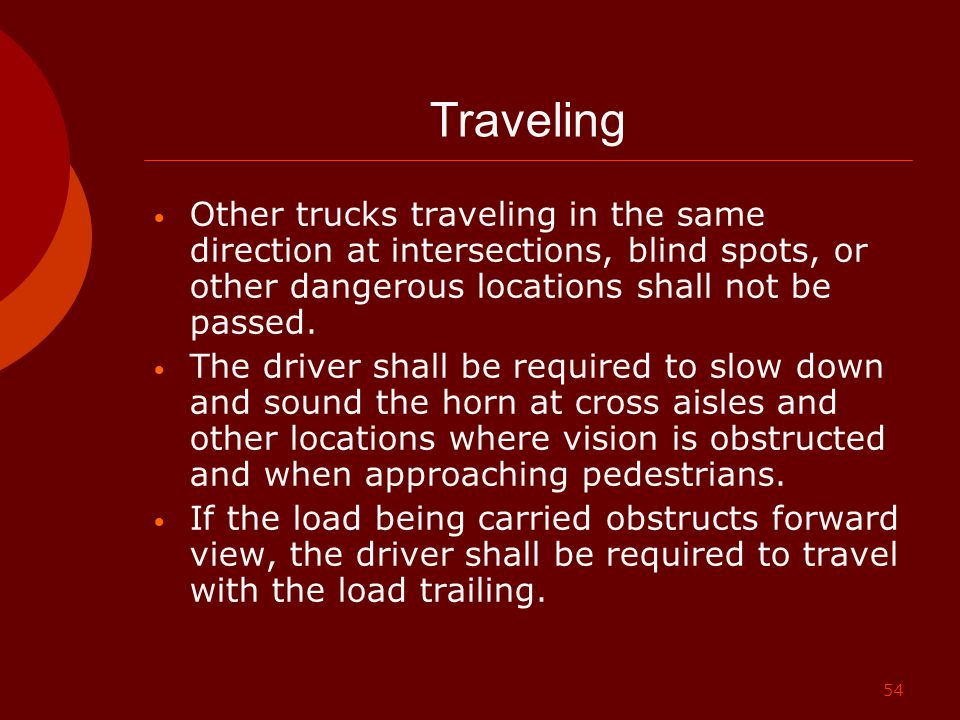 Traveling Other trucks traveling in the same direction at intersections, blind spots, or other dangerous locations shall not be passed.