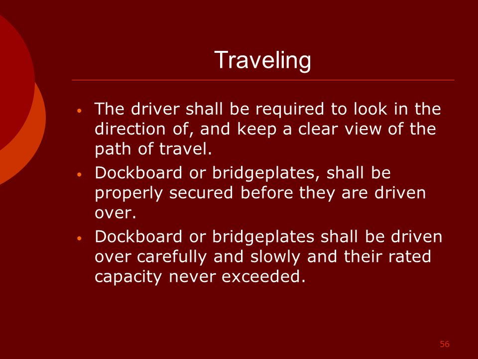 Traveling The driver shall be required to look in the direction of, and keep a clear view of the path of travel.