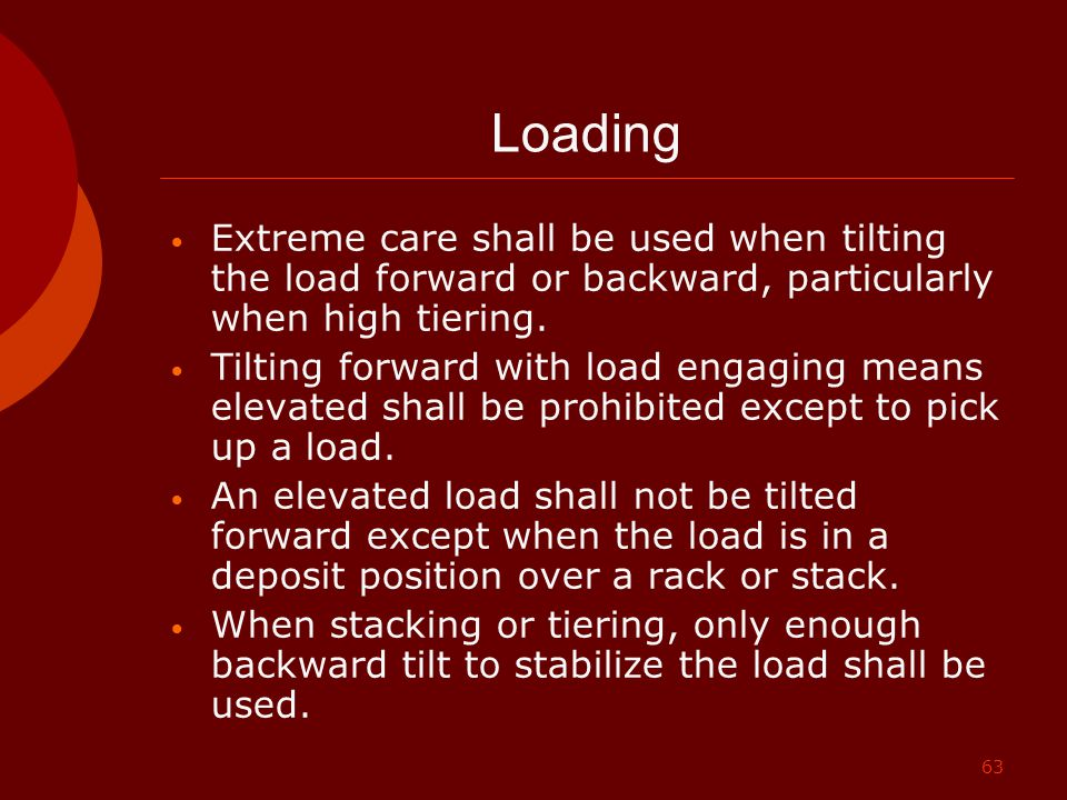 Loading Extreme care shall be used when tilting the load forward or backward, particularly when high tiering.