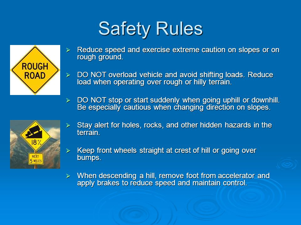Safety Rules Reduce speed and exercise extreme caution on slopes or on rough ground.
