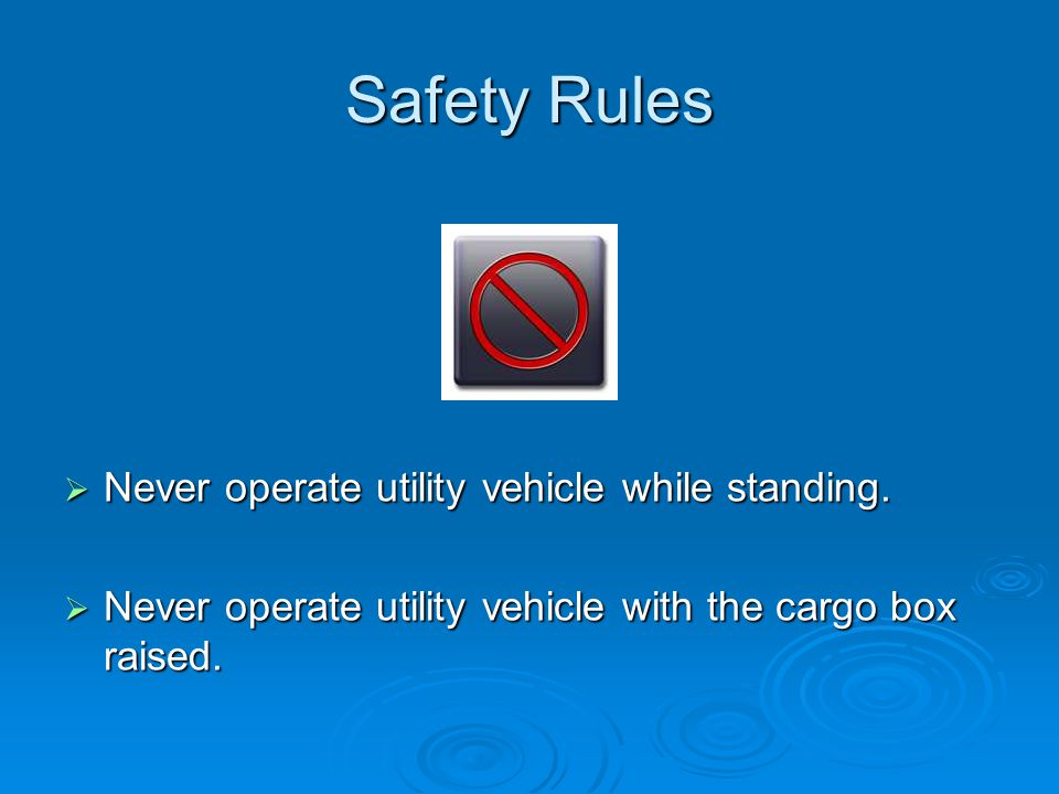 Safety Rules Never operate utility vehicle while standing.