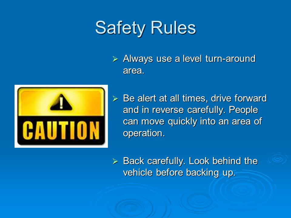 Safety Rules Always use a level turn-around area.