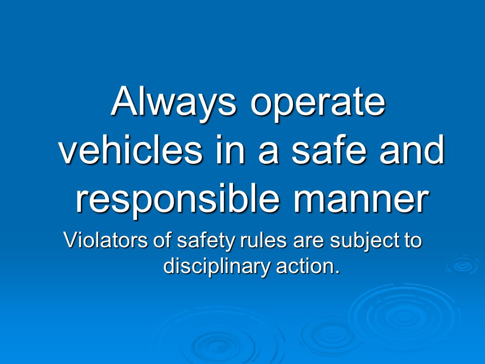 Always operate vehicles in a safe and responsible manner