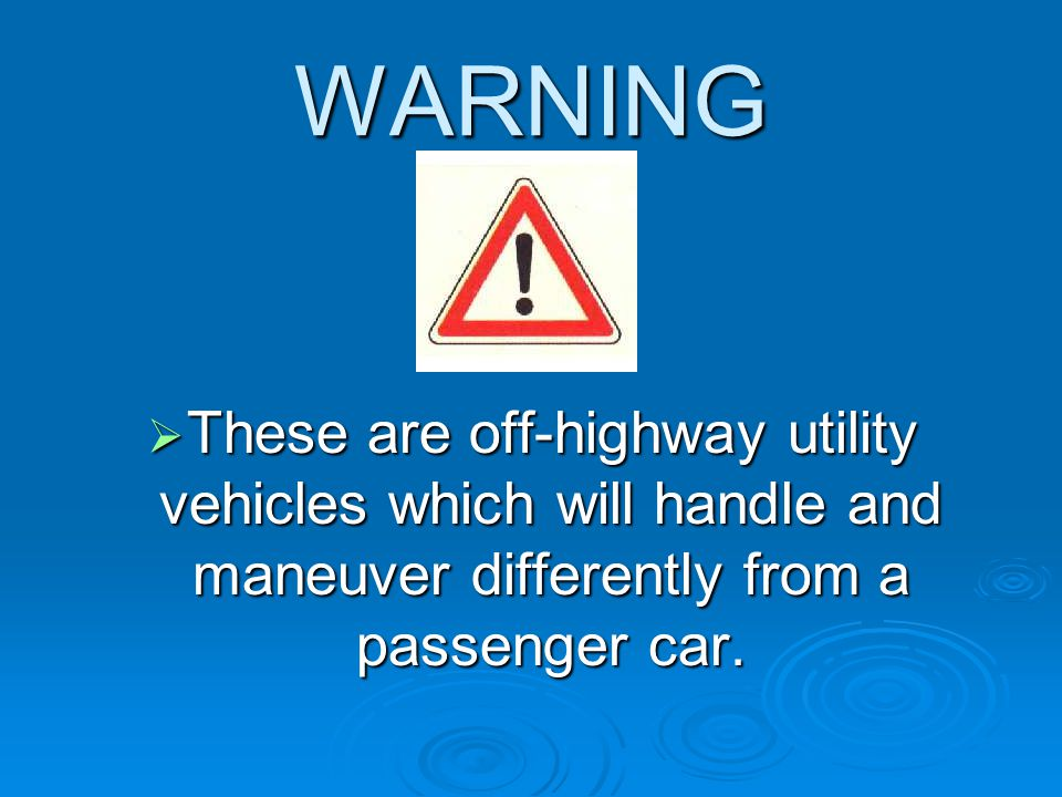 WARNING These are off-highway utility vehicles which will handle and maneuver differently from a passenger car.