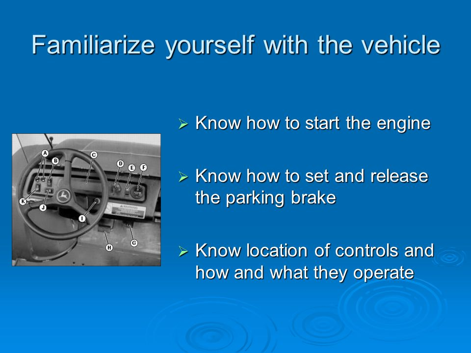 Familiarize yourself with the vehicle