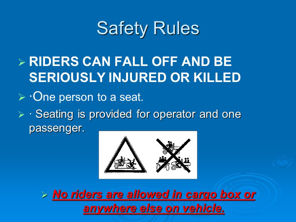 No riders are allowed in cargo box or anywhere else on vehicle.