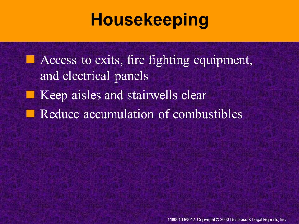 Housekeeping Access to exits, fire fighting equipment, and electrical panels. Keep aisles and stairwells clear.