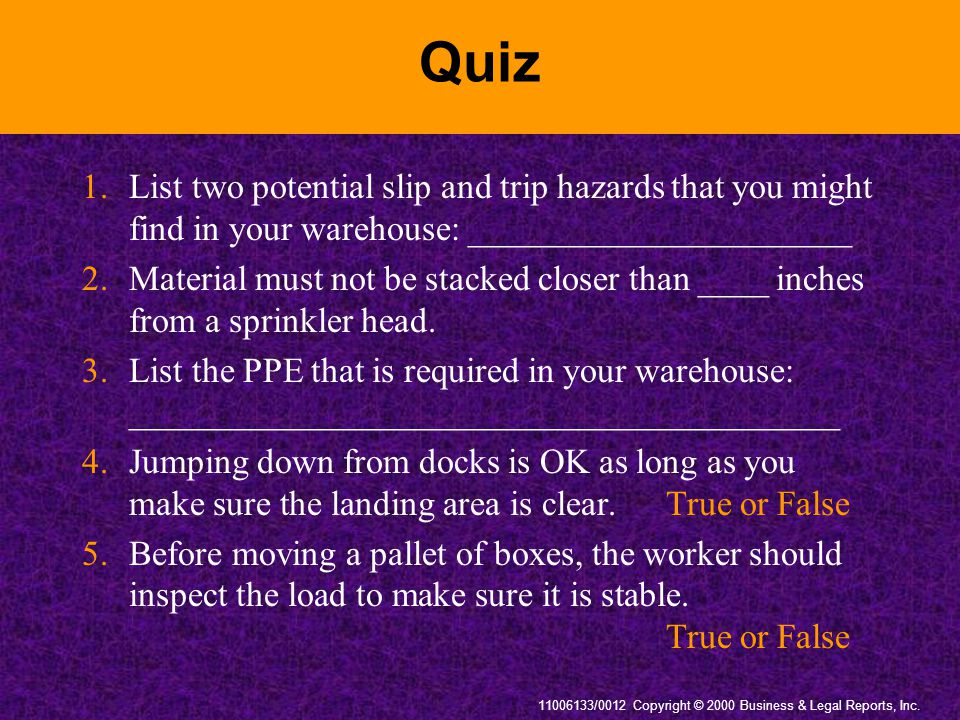 Quiz 1. List two potential slip and trip hazards that you might find in your warehouse: ______________________.