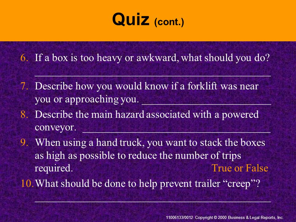 Quiz (cont.) 6. If a box is too heavy or awkward, what should you do ____________________________________________.