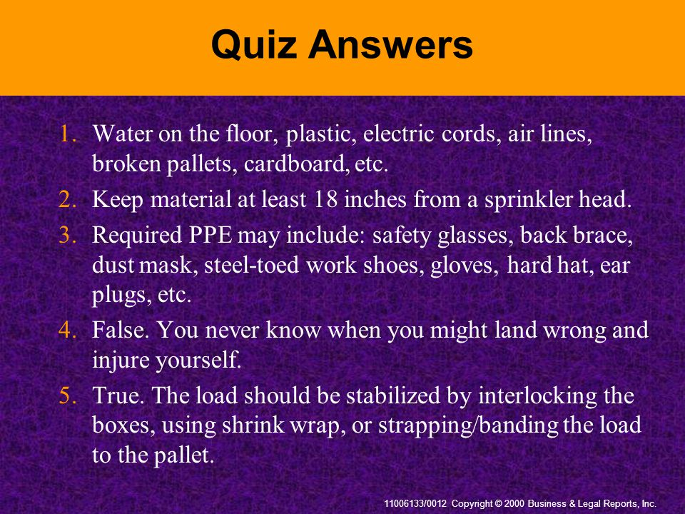 Quiz Answers 1. Water on the floor, plastic, electric cords, air lines, broken pallets, cardboard, etc.