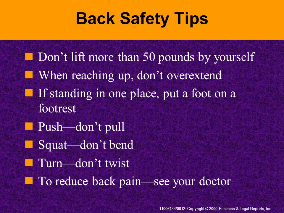 Back Safety Tips Don't lift more than 50 pounds by yourself