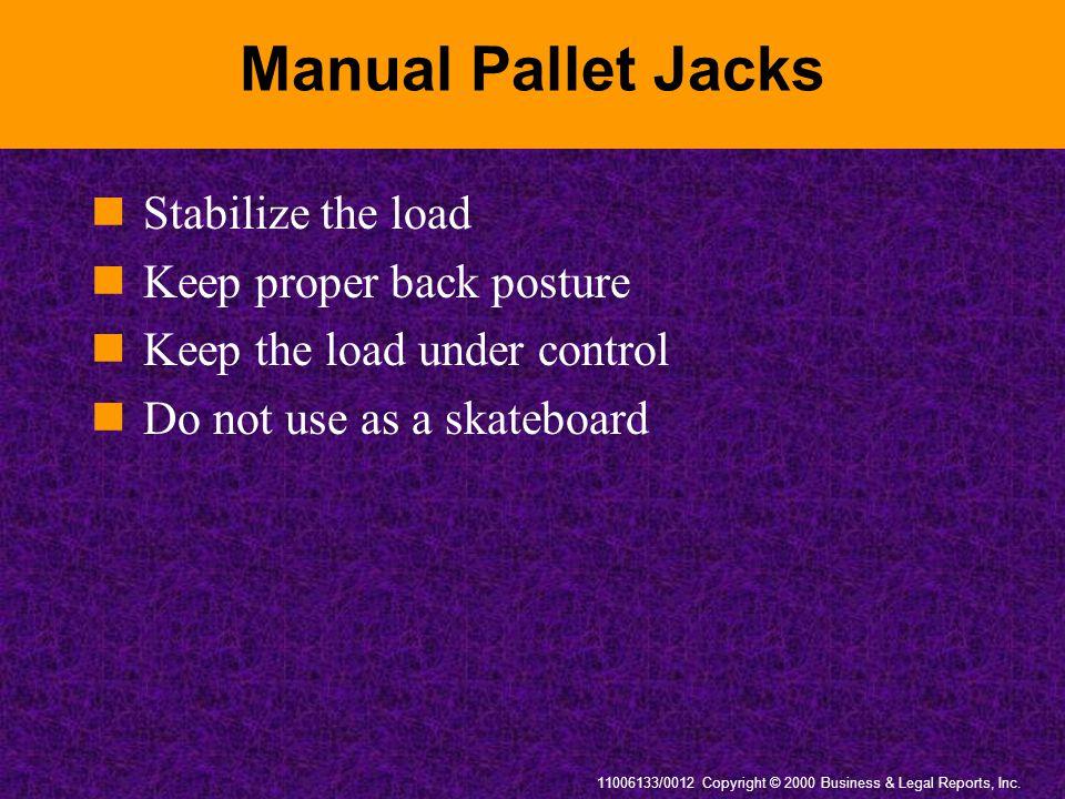 Manual Pallet Jacks Stabilize the load Keep proper back posture