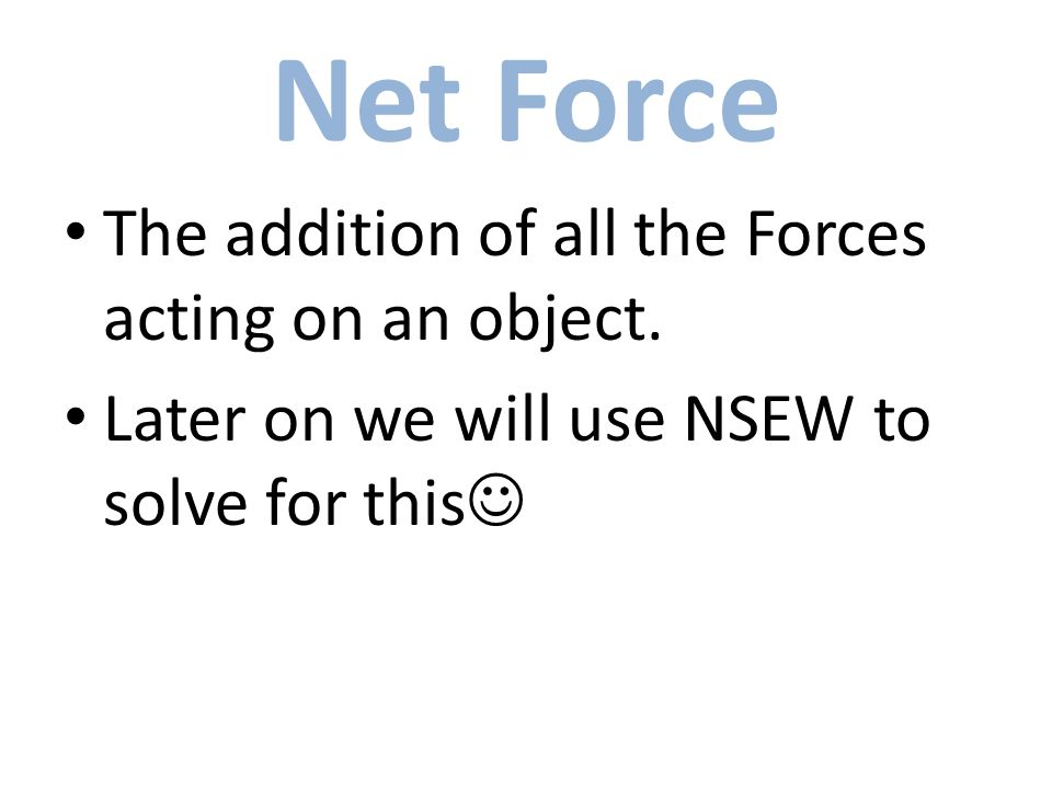 Net Force The addition of all the Forces acting on an object.
