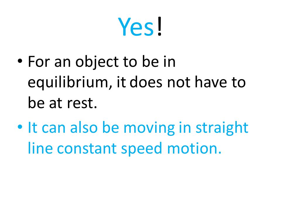 Yes. For an object to be in equilibrium, it does not have to be at rest.