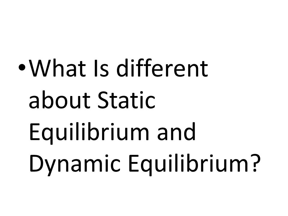 What Is different about Static Equilibrium and Dynamic Equilibrium