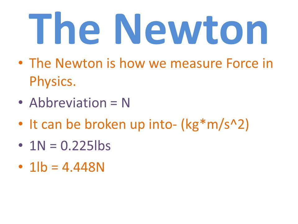 The Newton The Newton is how we measure Force in Physics.