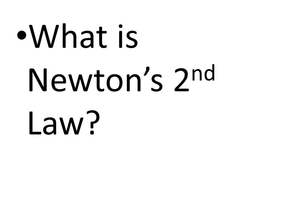 What is Newton's 2nd Law