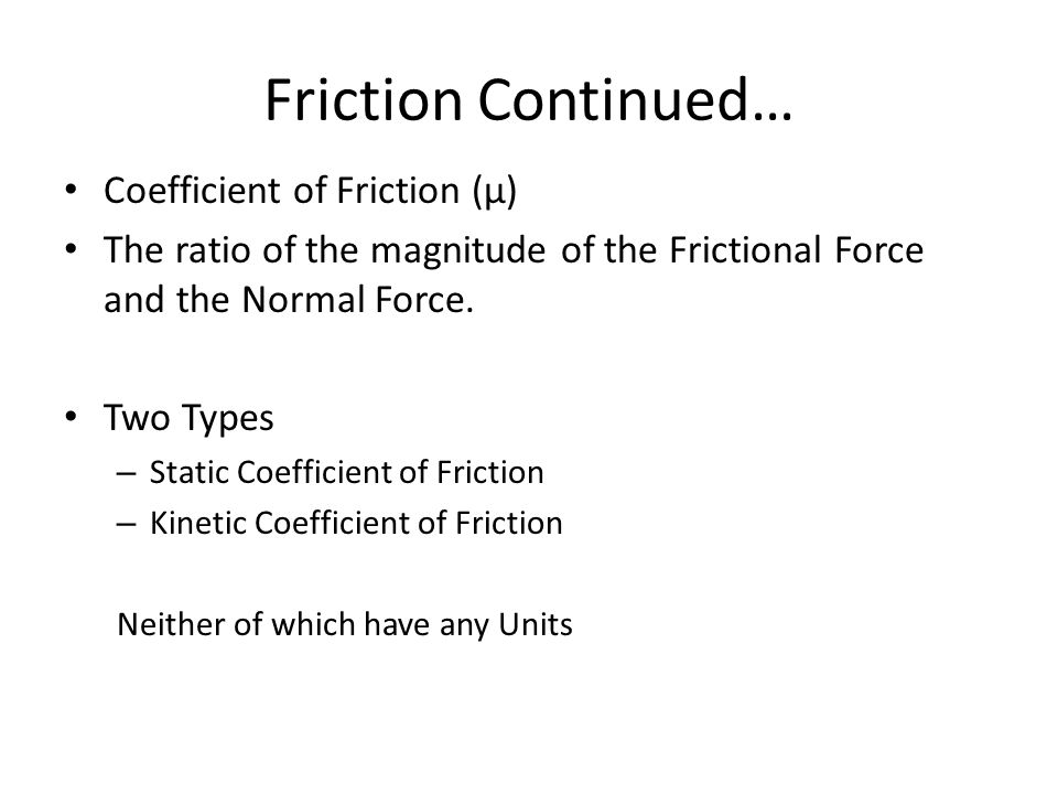 Friction Continued… Coefficient of Friction (µ)