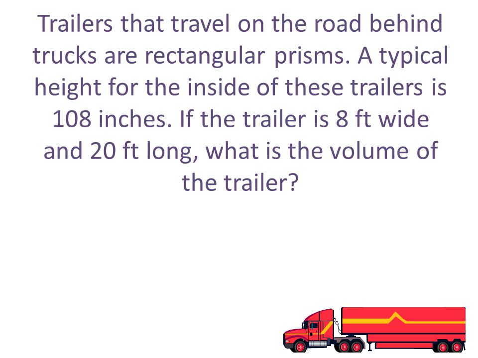 Trailers that travel on the road behind trucks are rectangular prisms
