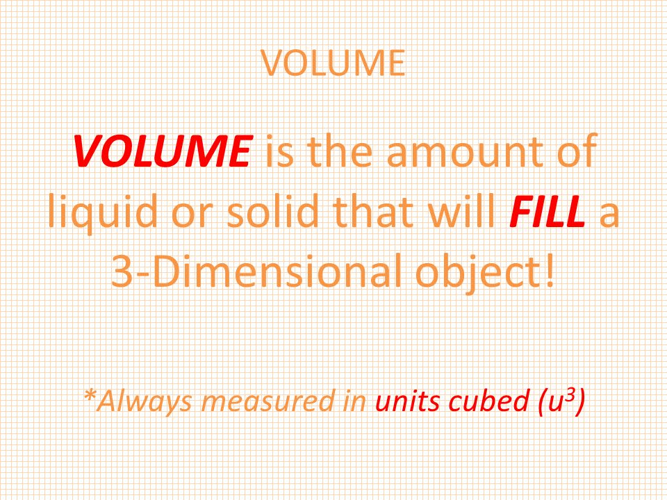 *Always measured in units cubed (u3)