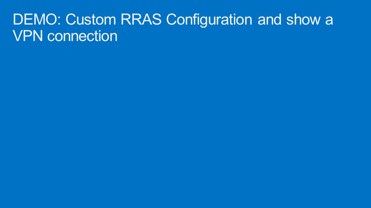 DEMO: Custom RRAS Configuration and show a VPN connection