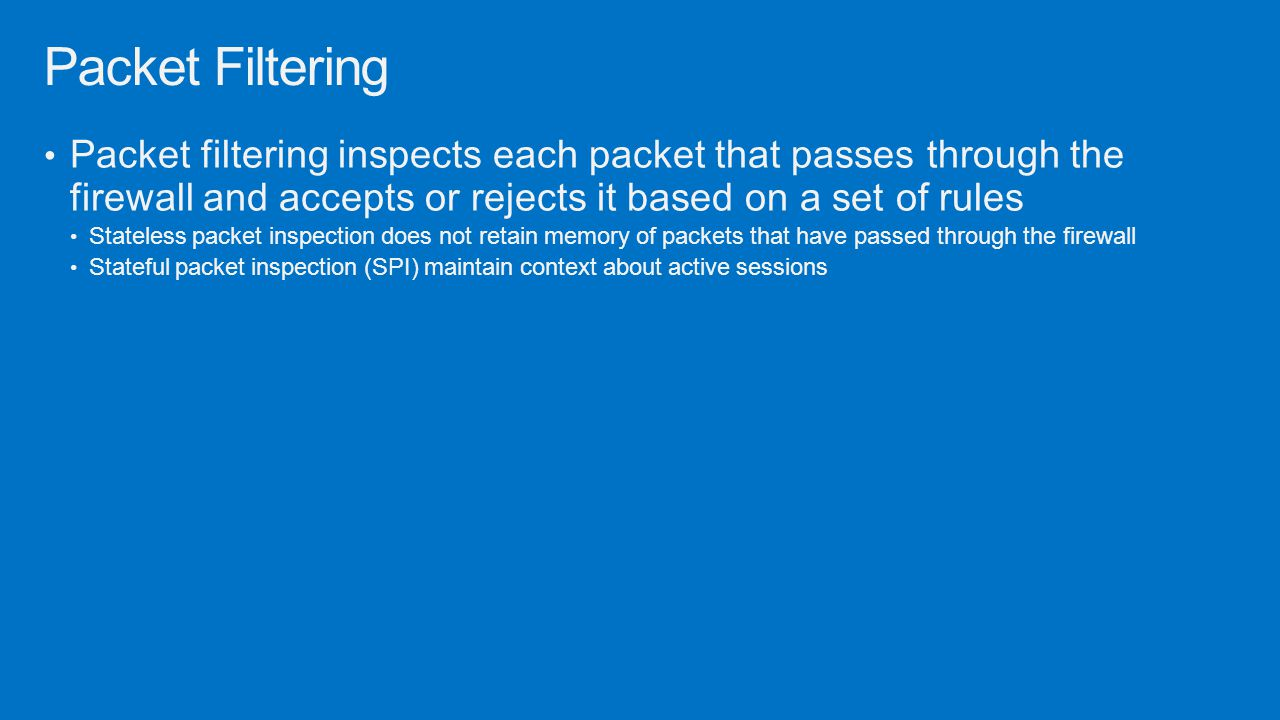 Packet Filtering Packet filtering inspects each packet that passes through the firewall and accepts or rejects it based on a set of rules.