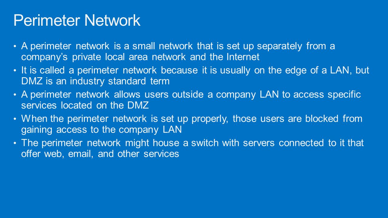Perimeter Network A perimeter network is a small network that is set up separately from a company's private local area network and the Internet.