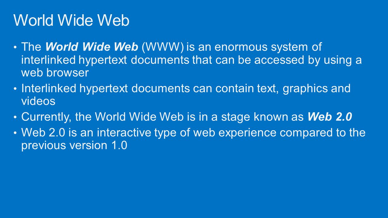 World Wide Web The World Wide Web (WWW) is an enormous system of interlinked hypertext documents that can be accessed by using a web browser.