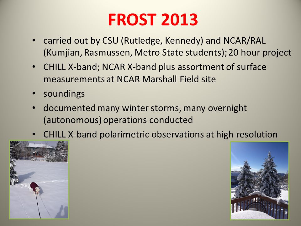 FROST 2013 carried out by CSU (Rutledge, Kennedy) and NCAR/RAL (Kumjian, Rasmussen, Metro State students); 20 hour project.