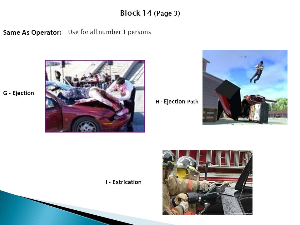 Block 14 (Page 3) Same As Operator: G - Ejection I - Extrication